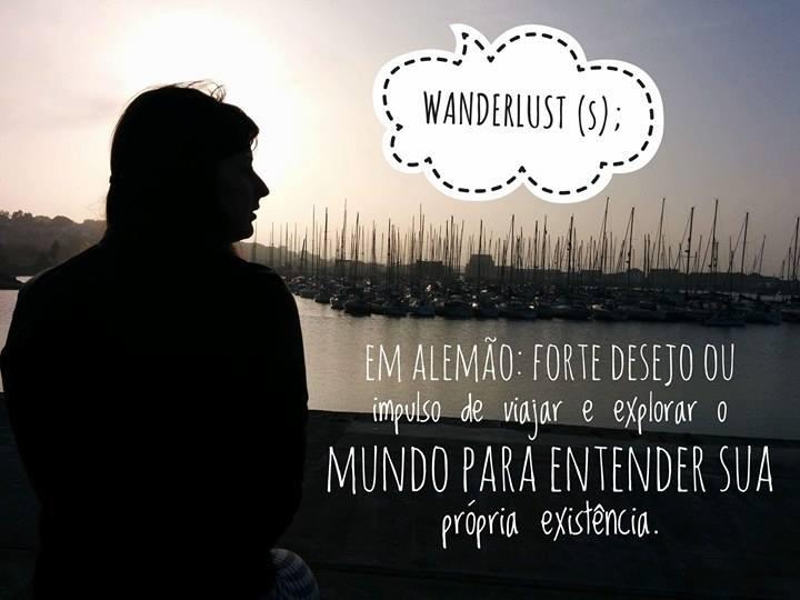 Todo viajante deve conhecer Wanderlust forte desejo ou impulso de viajar
