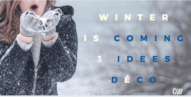 Winter is coming : 3 idées déco
