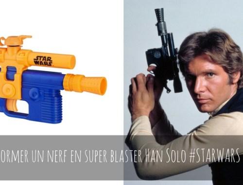 transformer un nerf en véritable Blaster de Han Solo, Star Wars