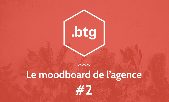 Le moodboard de l'agence Btg #2