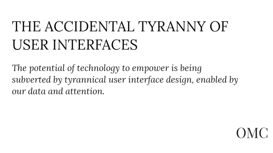 The Accidental Tyranny of User Interfaces