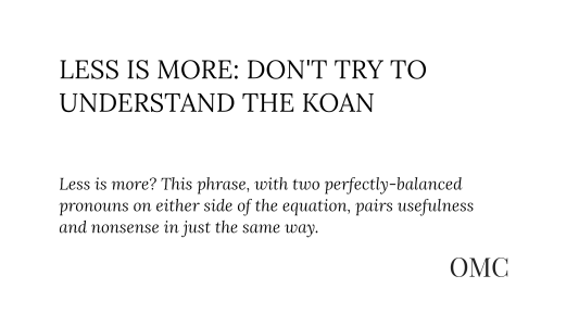 Less Is More: Don't Try to Understand the Koan