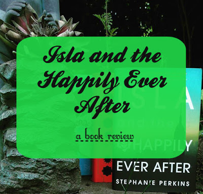 Isla and the Happily Ever After [Book Review]