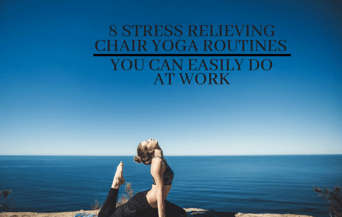 8 Stress Relieving Chair Yoga Routines You Can Easily Do At Work