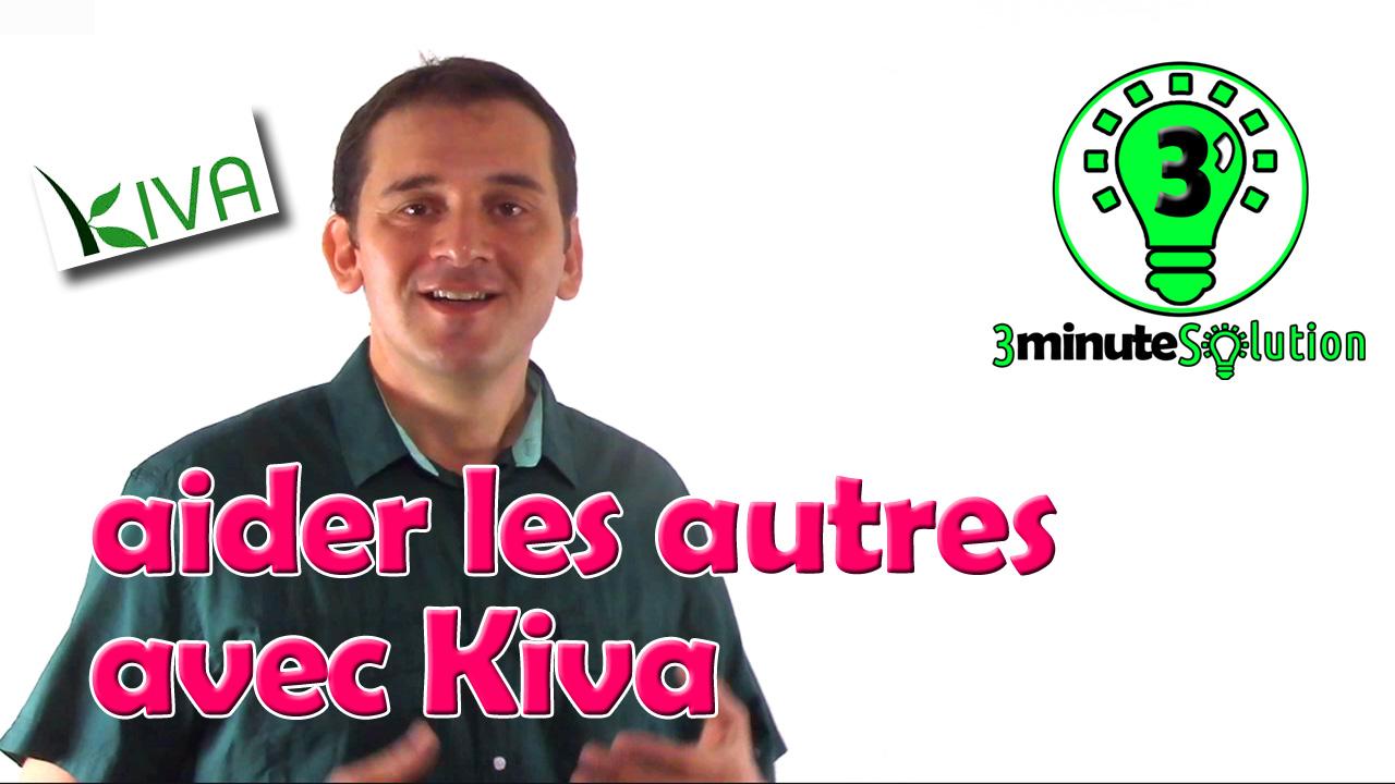 3 minute Solution - le microcrédit avec Kiva pour aider les autres