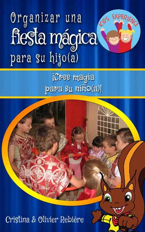 Organizar una fiesta mágica para su hijo(a) - Cristina Rebiere & Olivier Rebiere - OlivierRebiere.com