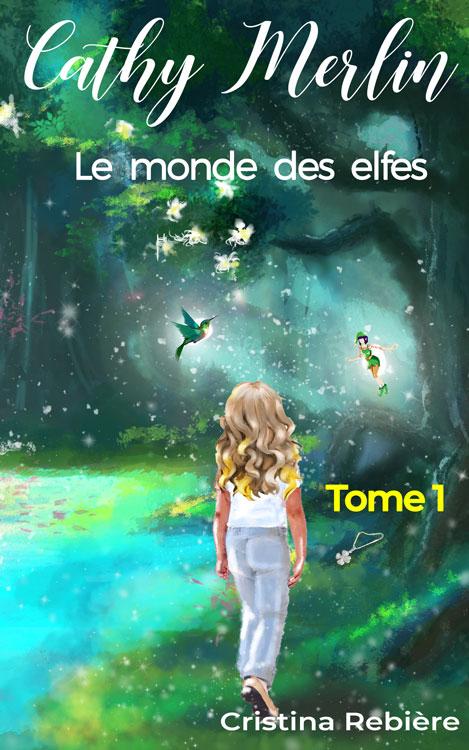 Cathy Merlin: 1. Le monde des elfes - Cristina Rebiere - OlivierRebiere.com