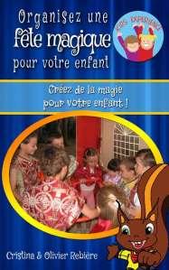Organisez une fête magique pour votre enfant - Cristina Rebiere & Olivier Rebiere - OlivierRebiere.com
