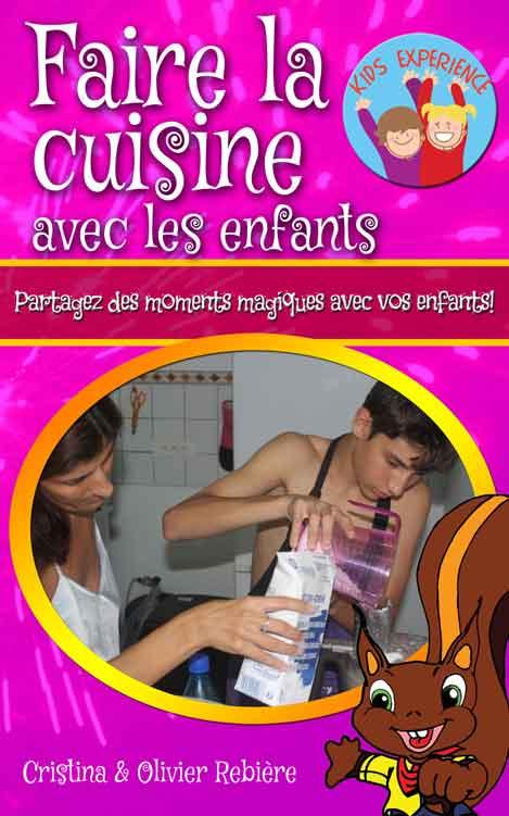 Faire la cuisine avec les enfants - Kids Experience - Cristina Rebiere & Olivier Rebiere - OlivierRebiere.com