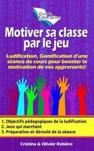 Motiver sa classe par le jeu n°1 - Olivier Rebiere & Cristina Rebiere - OlivierRebiere.com