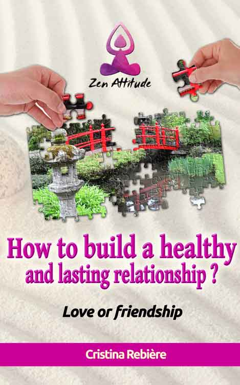 How to build a healthy and lasting relationship? - Zen Attitude - Cristina Rebiere