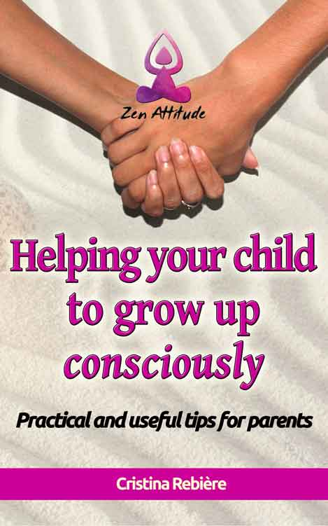 Helping your child to grow up consciously - Zen Attitude - Cristina Rebiere & Olivier Rebiere
