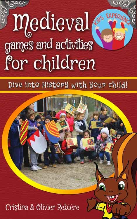 Medieval games and activities for children - Kids Experience - Cristina Rebiere & Olivier Rebiere
