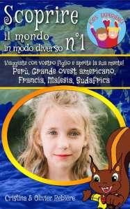 Scoprire il mondo in modo diverso n°1 - Kids Experience - Cristina Rebiere & Olivier Rebiere