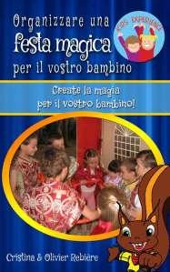 Organizzare una festa magica per il vostro bambino - Kids Experience - Cristina Rebiere & Olivier Rebiere