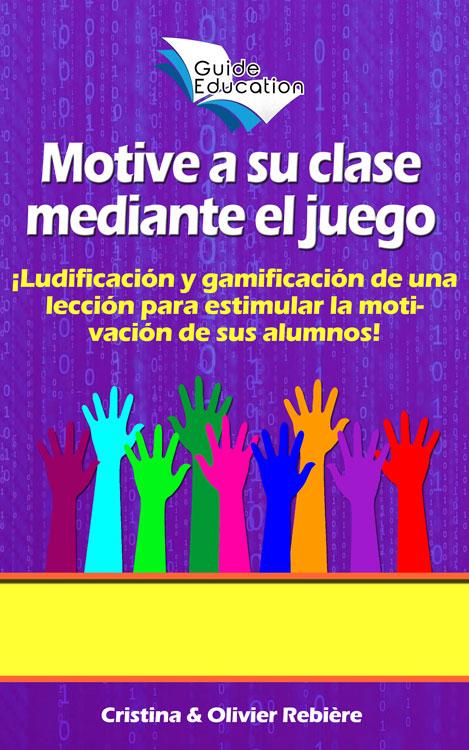 Motive a su clase mediante el juego - Guide Education - Cristina Rebiere & Olivier Rebiere
