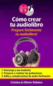 Cómo crear tu audiolibro - Herramientas para autores - Cristina Rebiere & Olivier Rebiere