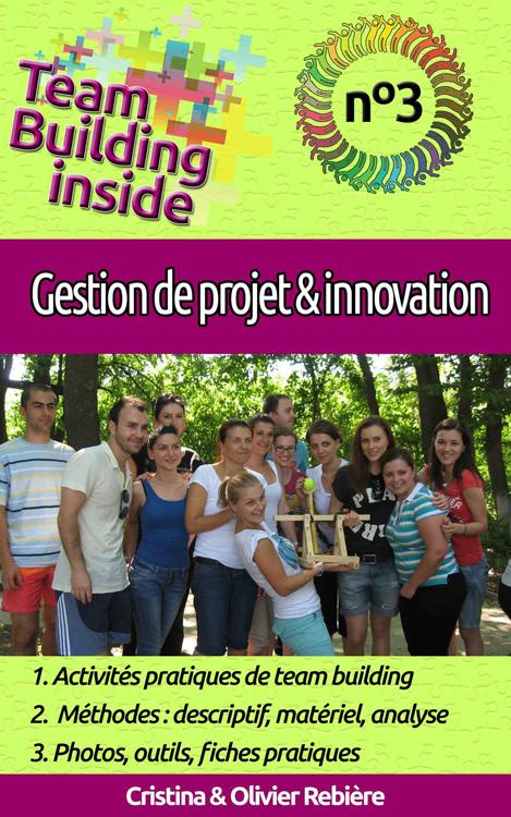 Team Building inside n°3 - gestion de projet & innovation - Cristina Rebiere & Olivier Rebiere - OlivierRebiere.com