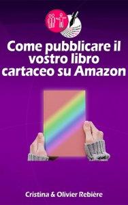 Come pubblicare il vostro libro cartaceo su Amazon - Olivier Rebiere & Cristina Rebiere - OlivierRebiere.com