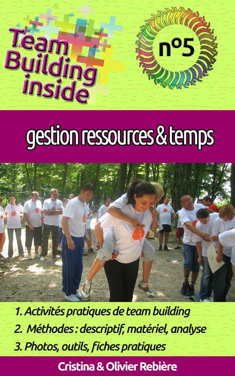 Team Building inside n°5 - gestion ressources & temps - Cristina Rebiere & Olivier Rebiere - OlivierRebiere.com