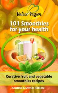 101 Smoothies for your health - Nature Passion - Cristina Rebiere & Olivier Rebiere
