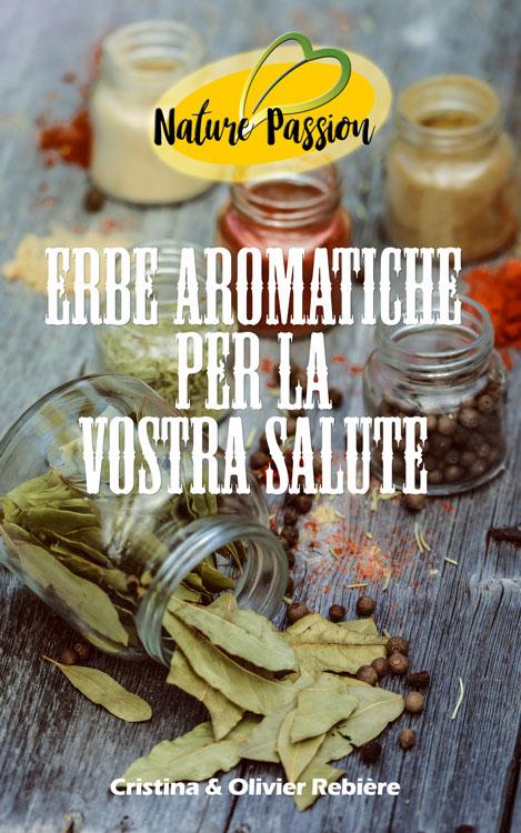 Erbe aromatiche per la vostra salute - Nature Passion - Cristina Rebiere & Olivier Rebiere