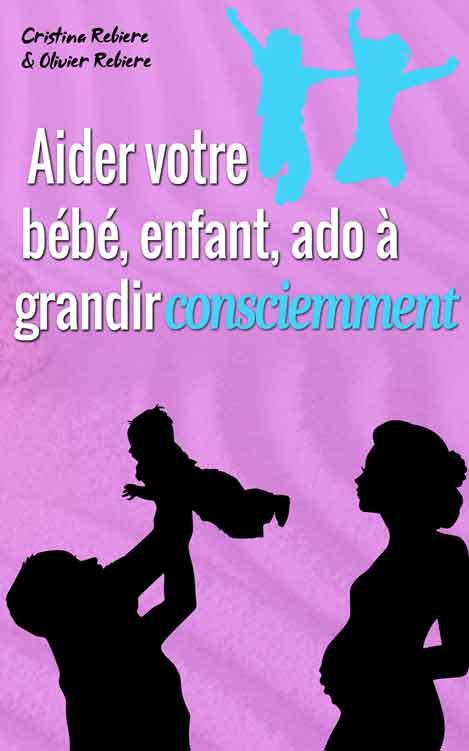 Aider votre bébé, enfant, ado à grandir consciemment