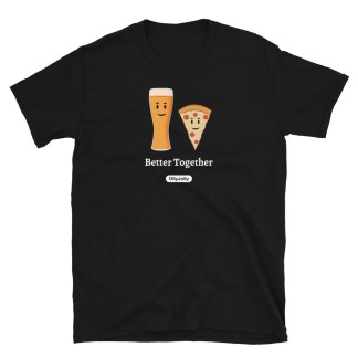 Beer & Pizza Better Together T-Shirt