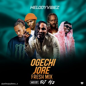 Dj H2 - Ogechi More Fresh Mixtape