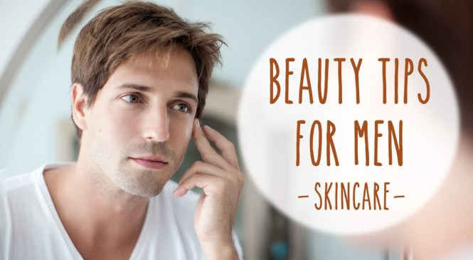 Skincare Tips For Your Man!
