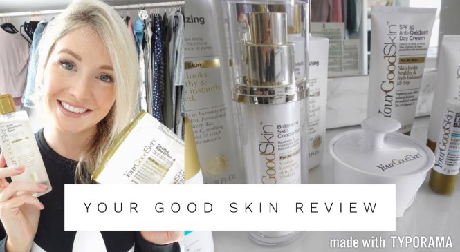 Your Good Skin Product Review Update | Clear Healthy Skin Care Routine
