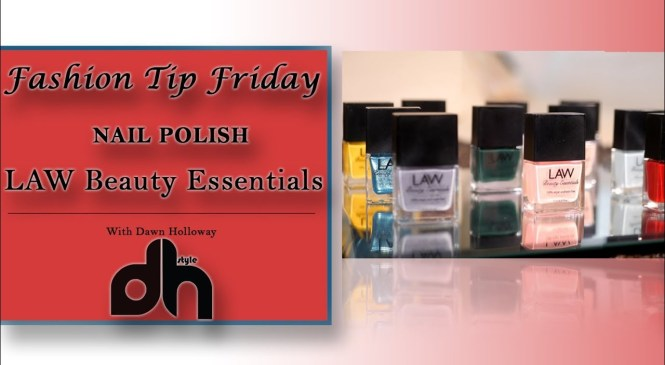 Law Beauty Essentials | Fashion Tip Friday | DHStyle