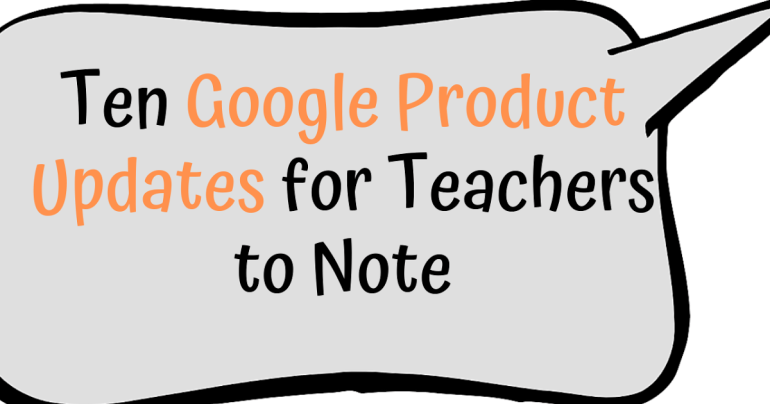 Ten Google Product Updates for Teachers to Note