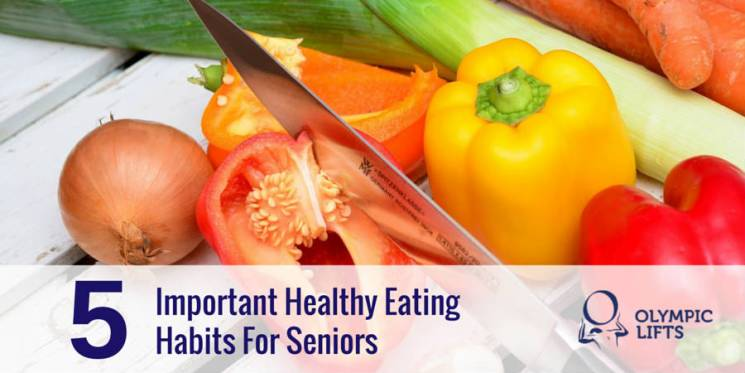 5 Important Healthy Eating Habits For Seniors