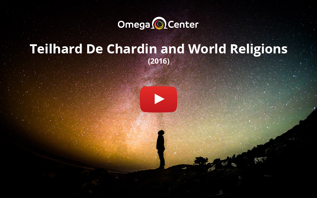 Teilhard De Chardin and World Religions – 2016