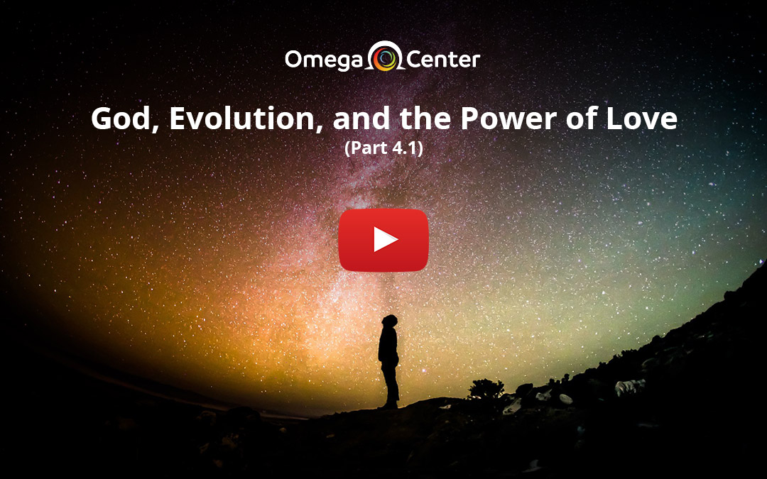 God, Evolution, and the Power of Love – Part 4.1