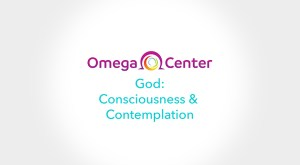 What is God Today? God: Consciousness and Contemplation