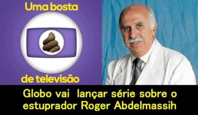 Globo vai lançar série sobre o estuprador Roger Abdelmassih