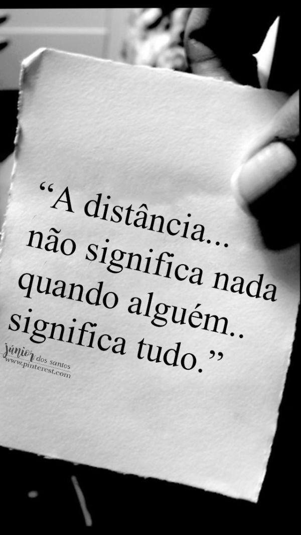 """"""" A distância... não significa nada quando alguém significa tudo."""""""
