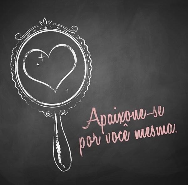 """Frase auto estima """"apaixone-se"""""""