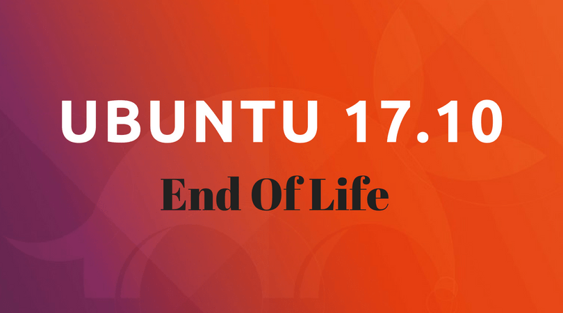 Ubuntu 17.10 Reached End of Life : Upgrade To Ubuntu 18.04 LTS