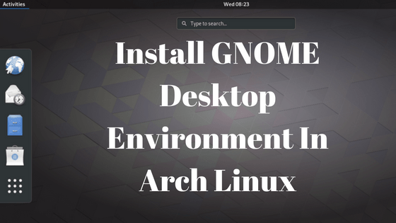 Install GNOME Desktop Environment In Arch Linux