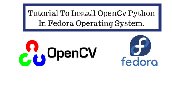 Tutorial To Install OpenCv Python In Fedora Operating System.