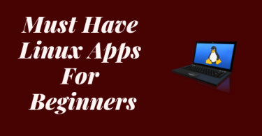 Must Have Linux Apps For Beginners