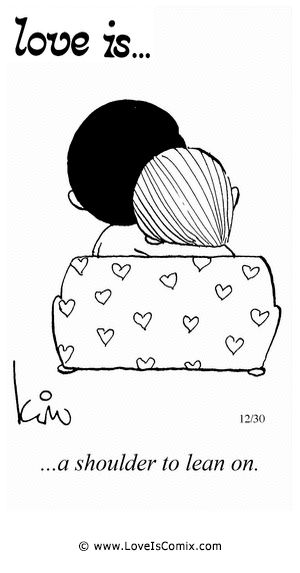 Quotes About Love For Him : Love Is… a shoulder to lean on