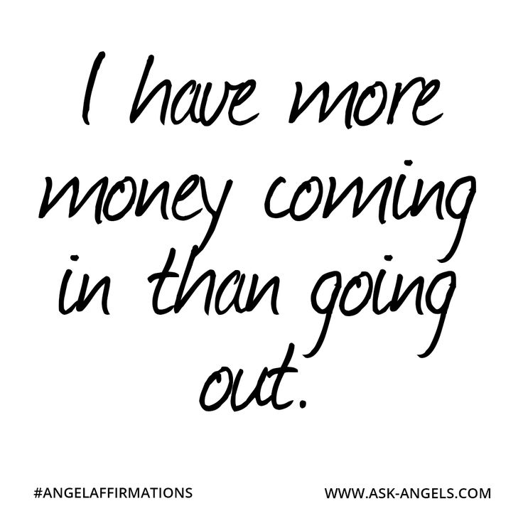 """Success Quotes : """"I have more money coming in than going"""