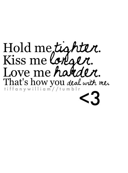 Life Quotes & Inspiration : Hold me tighter, kiss me