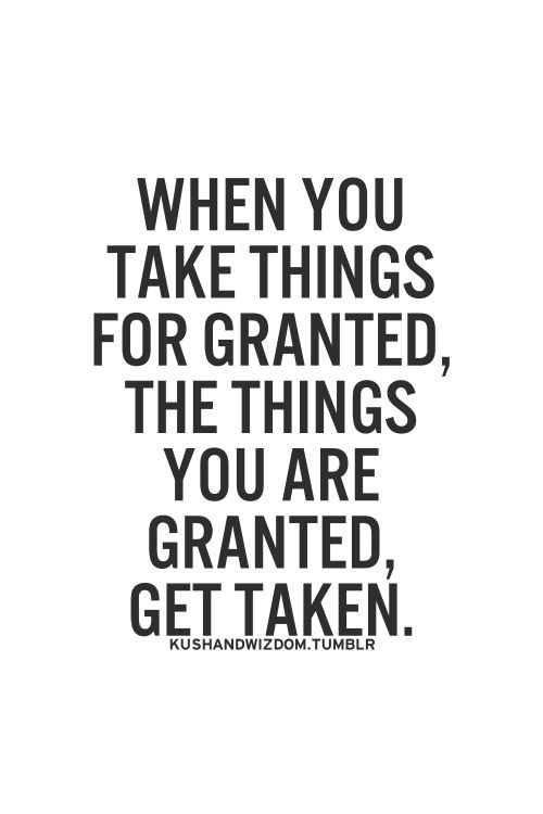 Life Quotes & Inspiration : When you take things for