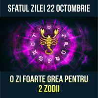 Sfatul zilei 22 octombrie 2020. O zi foarte grea pentru 2 zodii