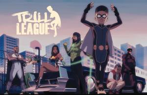 Trill League: A Parody Comic That Combines The World of Superheroes, Anime & Hip-Hop Culture Coming To Quibi As An Animated Series!
